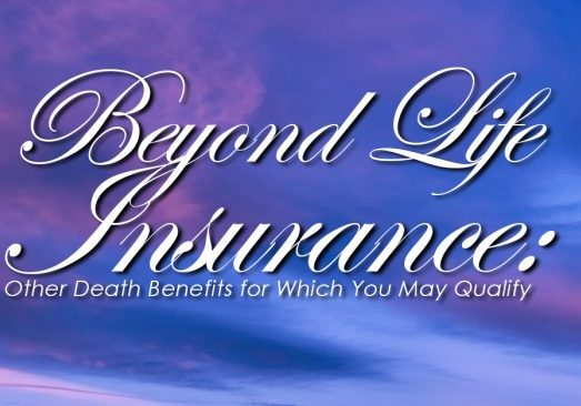 Beyond Life Insurance Other Death Benefits for Which You May