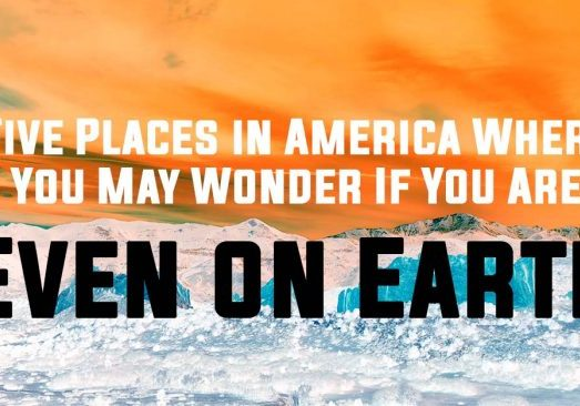 Fun-Five-Places-in-America-Where-You-May-Wonder-If-You-Are-Even-on-Earth_